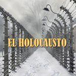 ¿Que es el Holocausto y los campos de concentracion?